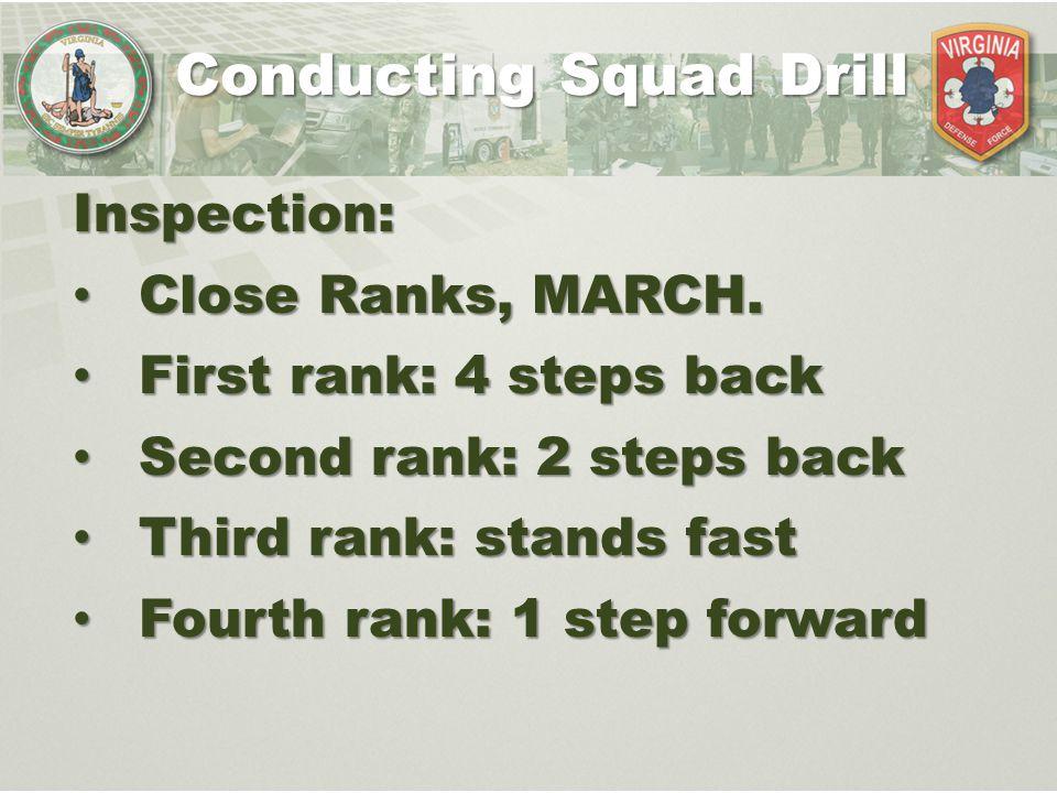 Conducting Squad Drill Inspection: Close Ranks, MARCH. Close Ranks, MARCH. First rank: 4 steps back First rank: 4 steps back Second rank: 2 steps back
