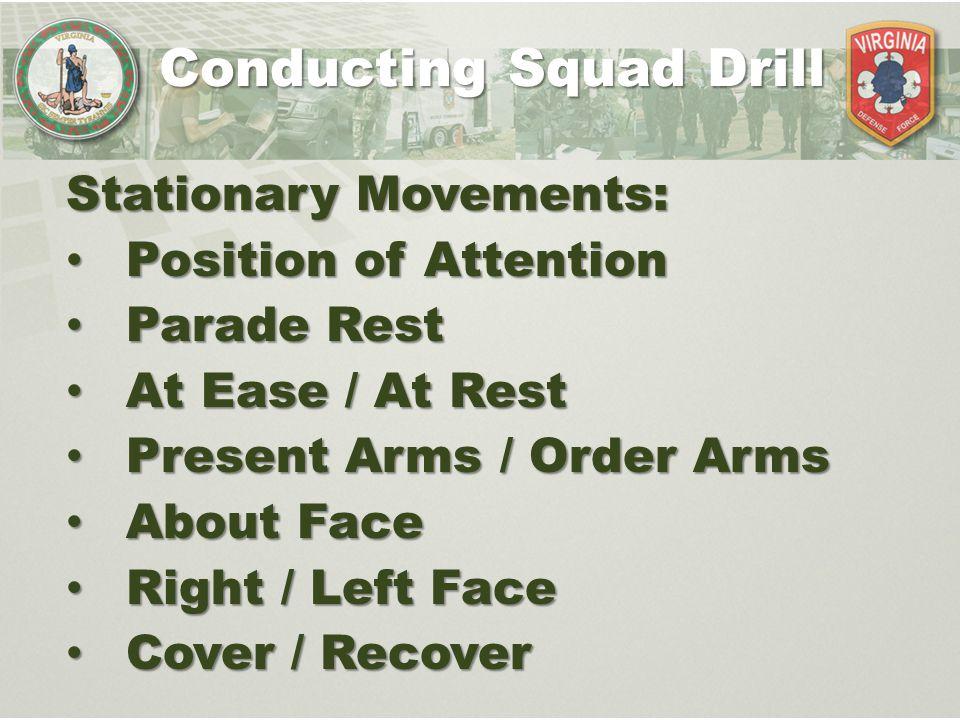Conducting Squad Drill Stationary Movements: Position of Attention Position of Attention Parade Rest Parade Rest At Ease / At Rest At Ease / At Rest P