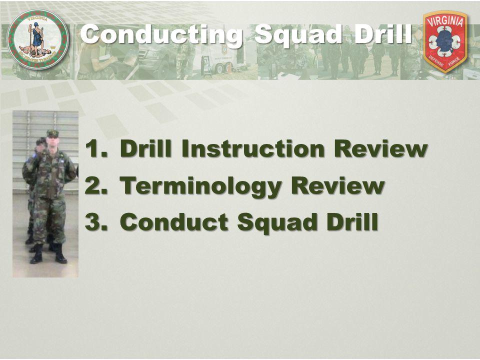 Conducting Squad Drill 1. Drill Instruction Review 2. Terminology Review 3. Conduct Squad Drill