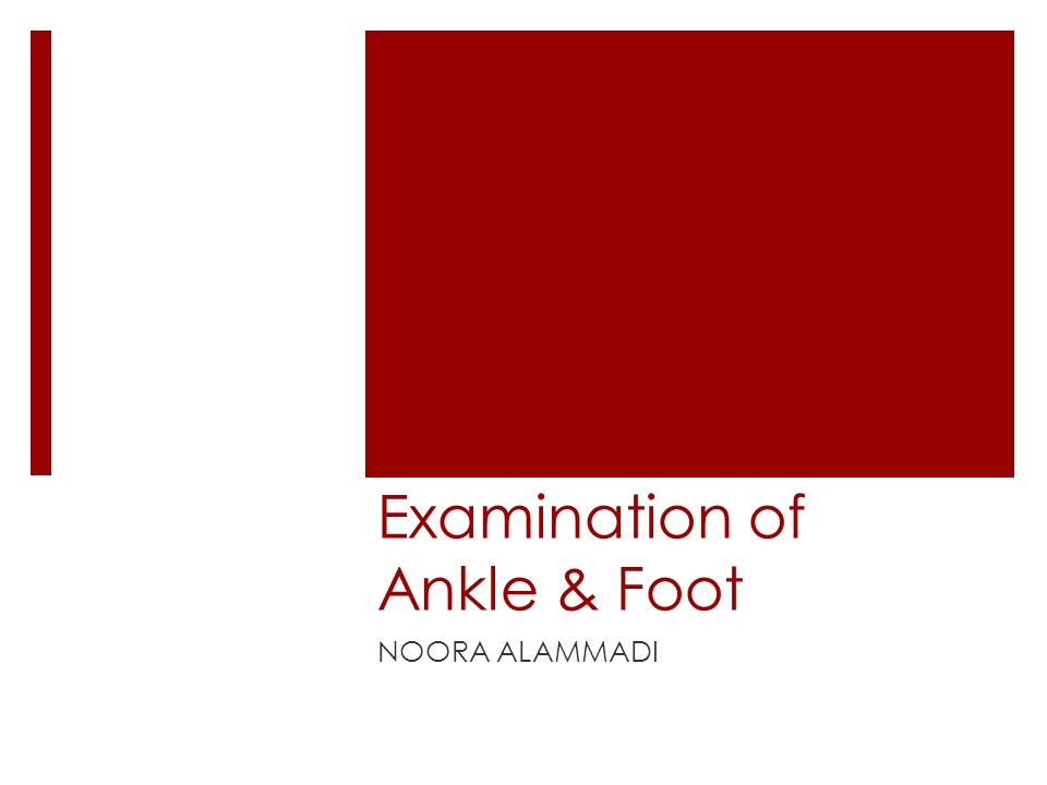 Examination of Ankle & Foot NOORA ALAMMADI