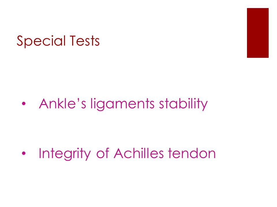 Special Tests Ankle's ligaments stability Integrity of Achilles tendon