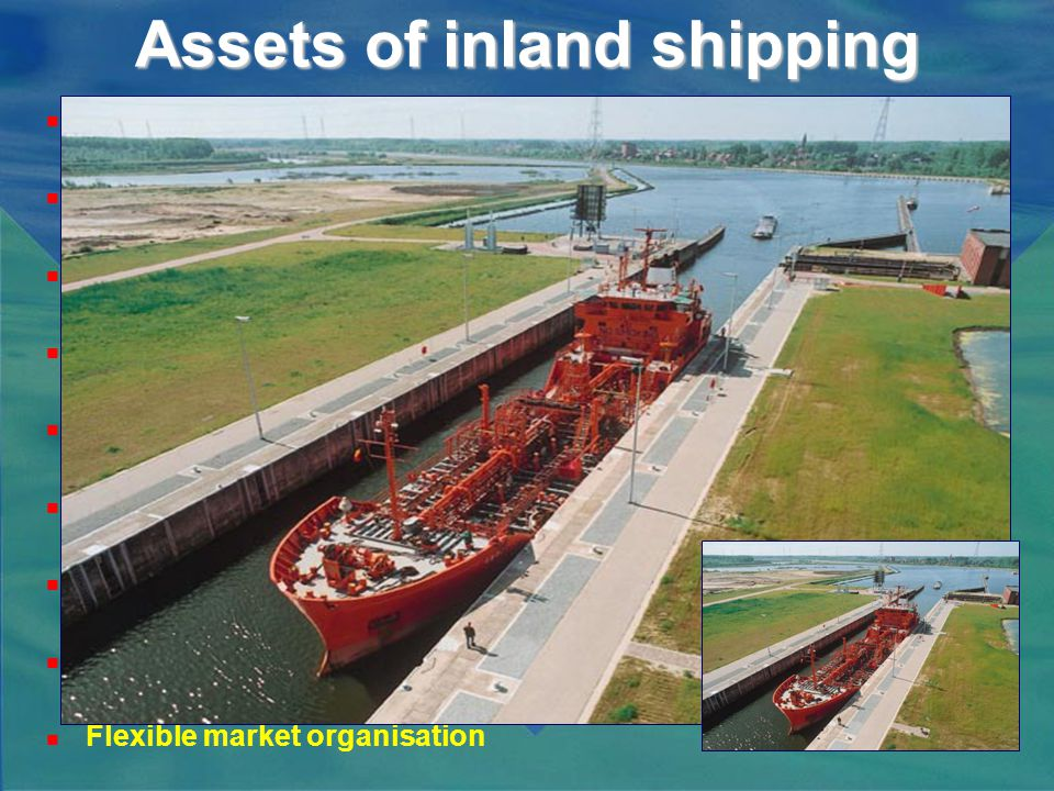 Assets of inland shipping Very environmentally friendly Very cost-effective Perfect medium for goods transport A vessel uses less fuel than a lorry CO 2 emission 75% lower Safe Low cost of infrastructure Flexible and reliable Flexible market organisation