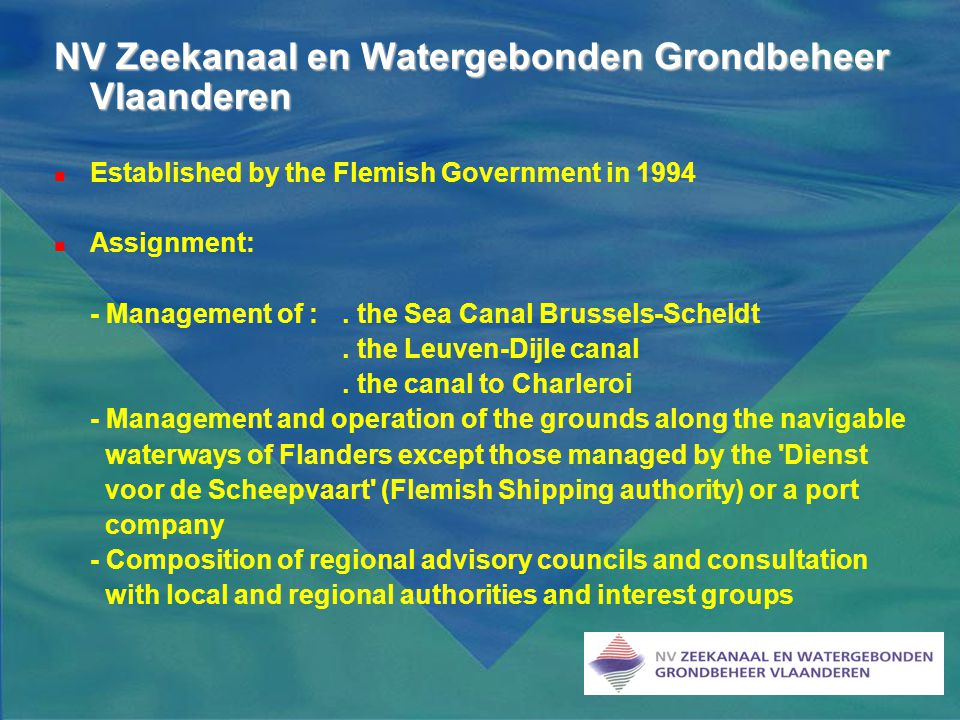 NV Zeekanaal en Watergebonden Grondbeheer Vlaanderen Established by the Flemish Government in 1994 Assignment: - Management of :.
