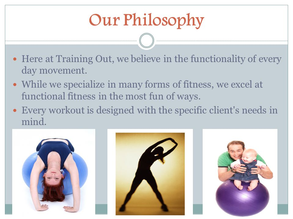 Our Philosophy Here at Training Out, we believe in the functionality of every day movement.