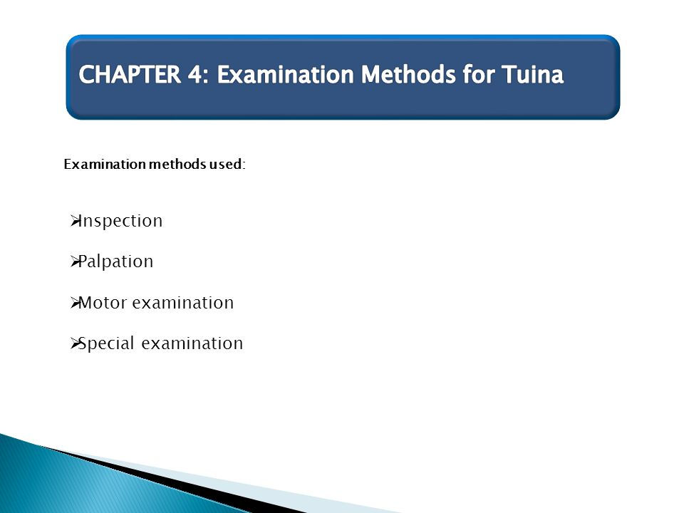 Examination methods used:  Inspection  Palpation  Motor examination  Special examination