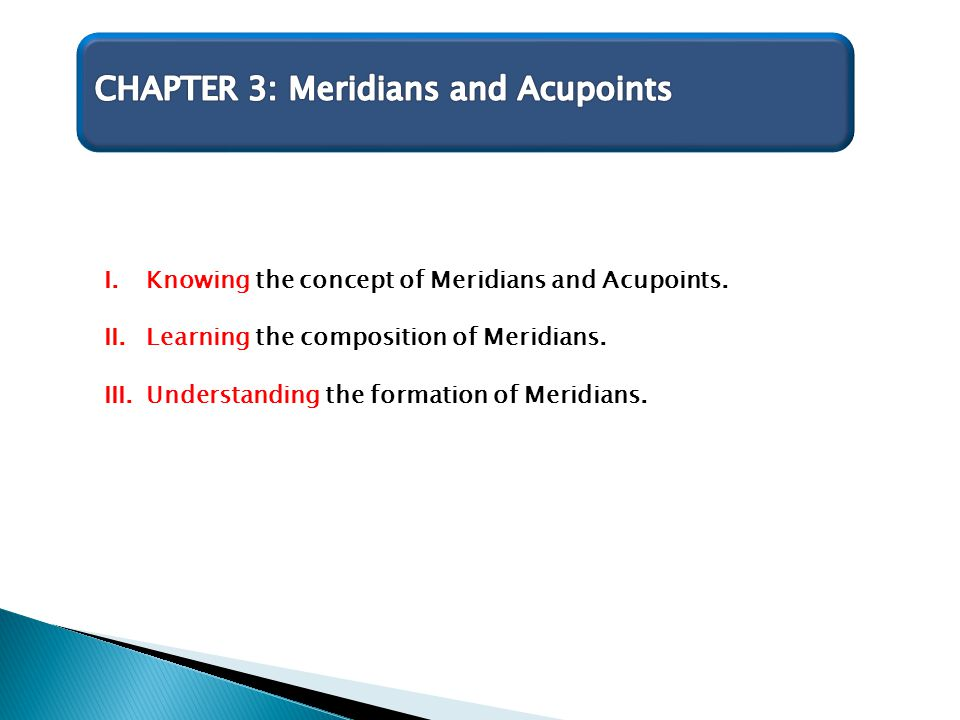 I.Knowing the concept of Meridians and Acupoints. II.Learning the composition of Meridians. III.Understanding the formation of Meridians.