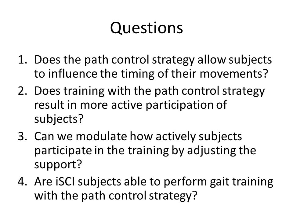 Questions 1.Does the path control strategy allow subjects to influence the timing of their movements.