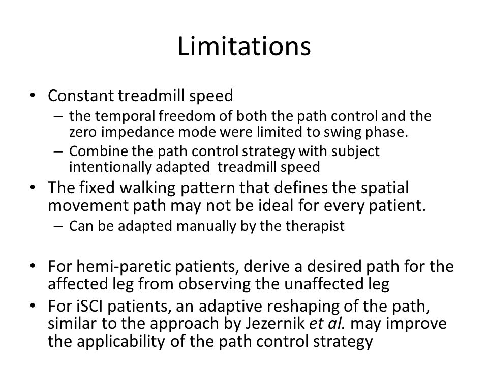 Limitations Constant treadmill speed – the temporal freedom of both the path control and the zero impedance mode were limited to swing phase.