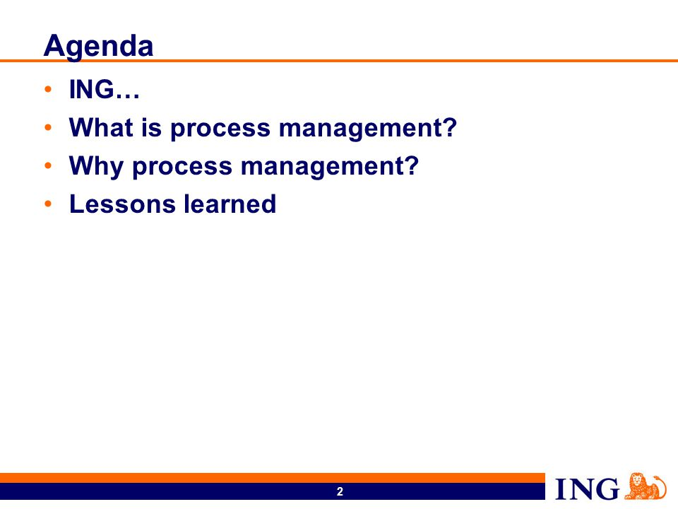 2 Agenda ING… What is process management Why process management Lessons learned
