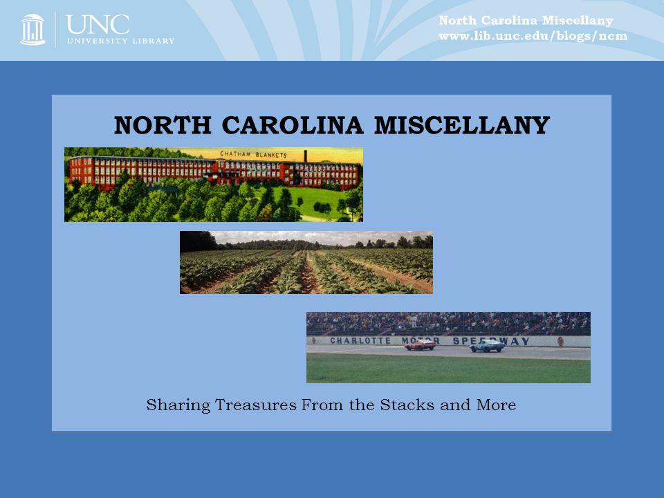 NORTH CAROLINA MISCELLANY Sharing Treasures From the Stacks and More