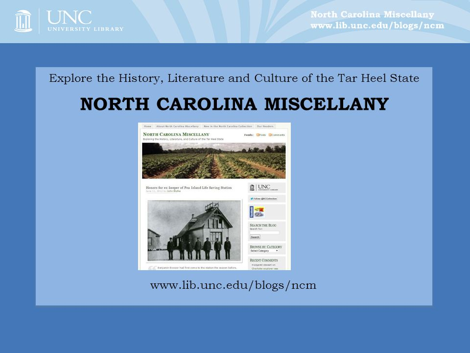 Explore the History, Literature and Culture of the Tar Heel State NORTH CAROLINA MISCELLANY www.lib.unc.edu/blogs/ncm
