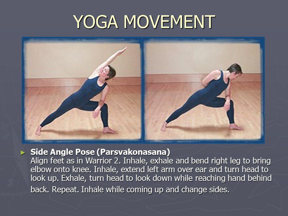 YOGA MOVEMENT ► Side Angle Pose (Parsvakonasana) Align feet as in Warrior 2.