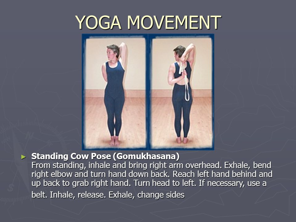YOGA MOVEMENT ► Standing Cow Pose (Gomukhasana) From standing, inhale and bring right arm overhead.
