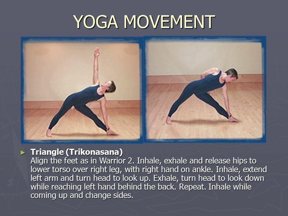 YOGA MOVEMENT ► Triangle (Trikonasana) Align the feet as in Warrior 2.