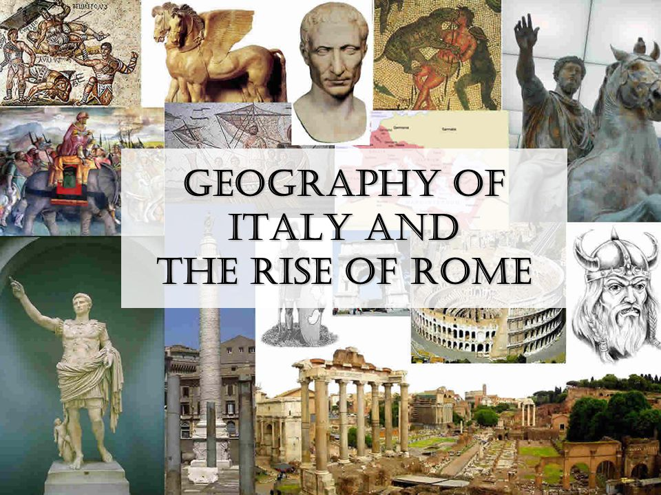 Geography of Italy and the Rise of Rome