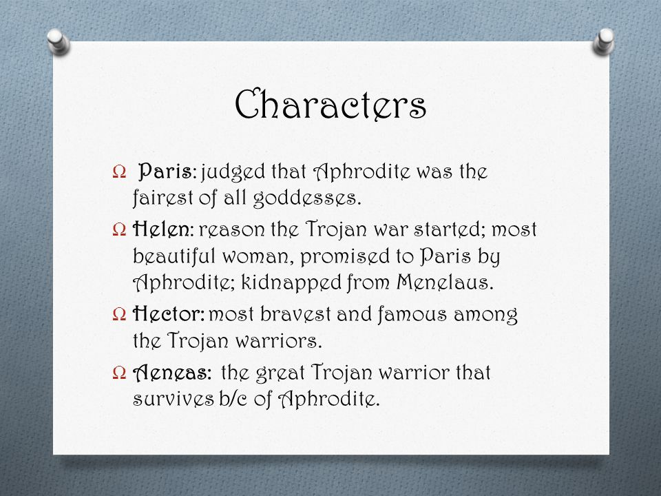 Characters Ω Paris: judged that Aphrodite was the fairest of all goddesses.