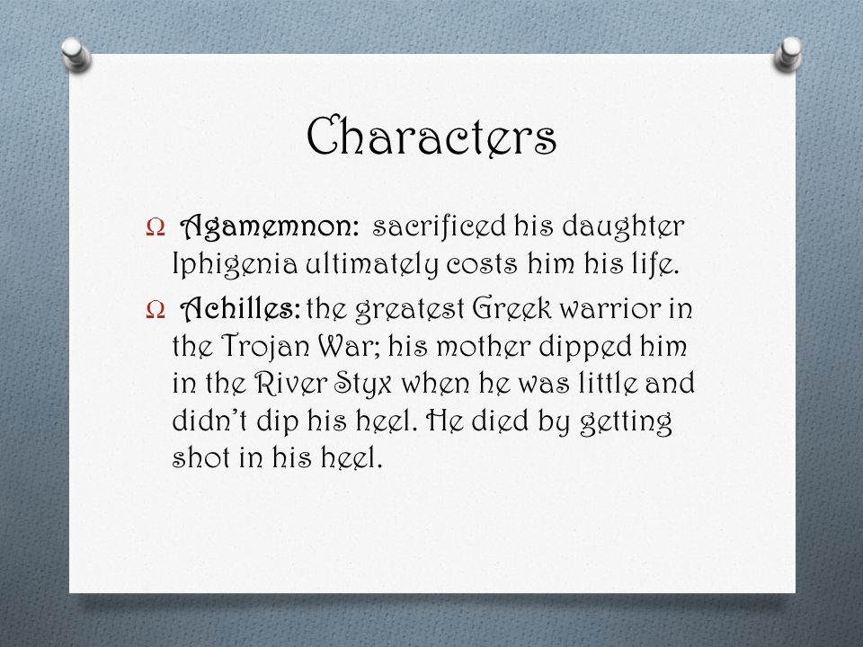 Characters Ω Agamemnon: sacrificed his daughter Iphigenia ultimately costs him his life.