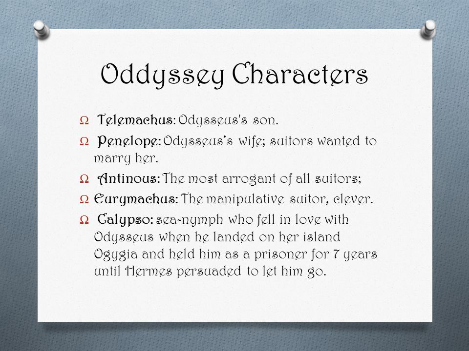 Oddyssey Characters Ω Telemachus: Odysseus s son.