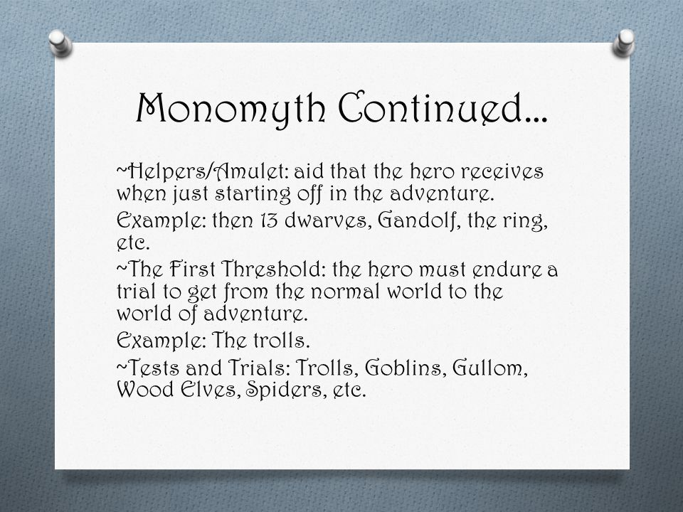 Monomyth Continued… ~Helpers/Amulet: aid that the hero receives when just starting off in the adventure.