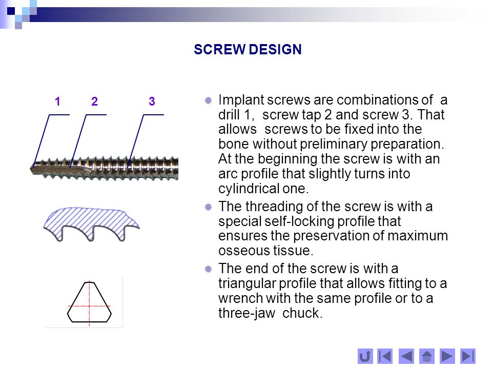 SCREW DESIGN  Implant screws are combinations of a drill 1, screw tap 2 and screw 3.