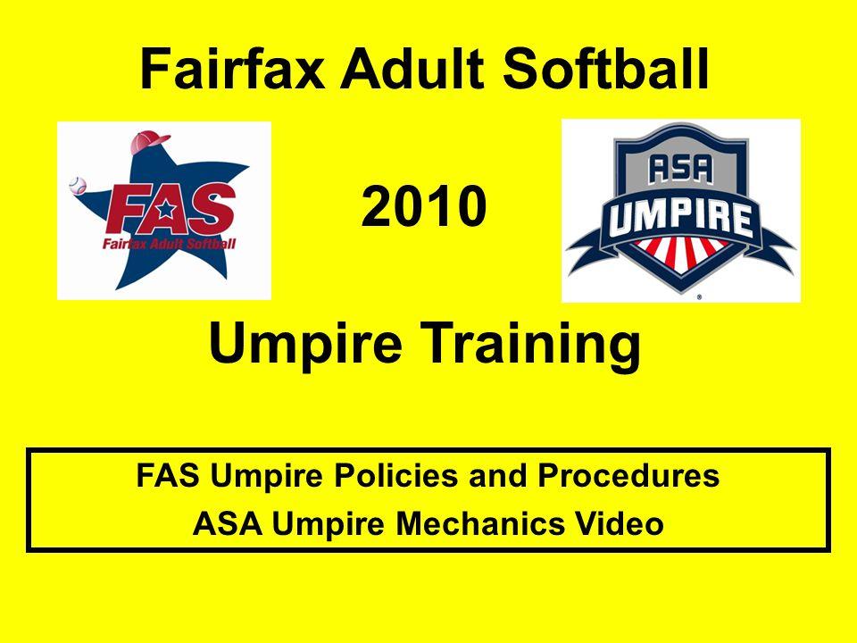 Fairfax Adult Softball 2010 Umpire Training FAS Umpire Policies and Procedures ASA Umpire Mechanics Video