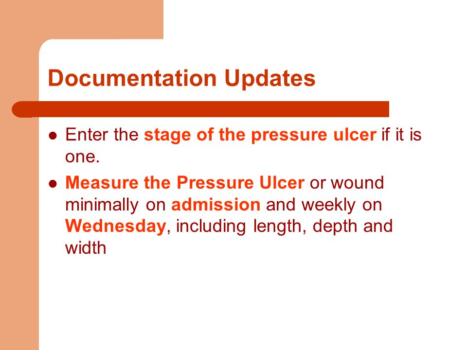 Documentation Updates Enter the stage of the pressure ulcer if it is one.