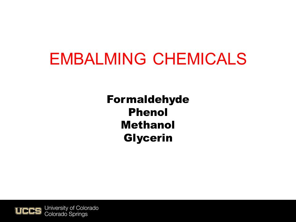 EMBALMING CHEMICALS Formaldehyde Phenol Methanol Glycerin