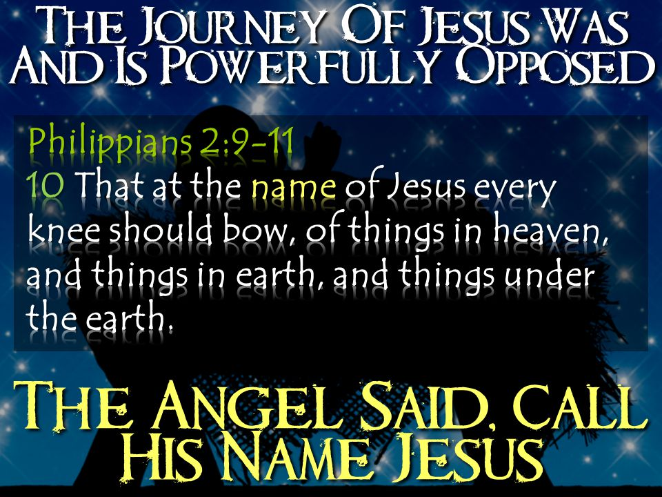 The Journey Of Jesus Was And Is Powerfully Opposed The Angel Said, Call His Name Jesus