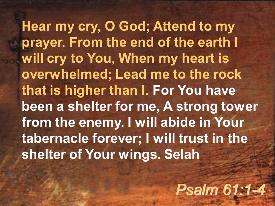 Hear my cry, O God; Attend to my prayer.
