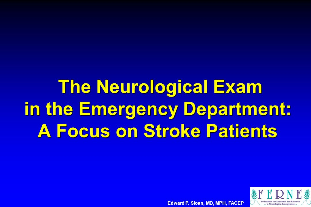 The Neurological Exam in the Emergency Department: A Focus on Stroke Patients The Neurological Exam in the Emergency Department: A Focus on Stroke Patients Edward P.
