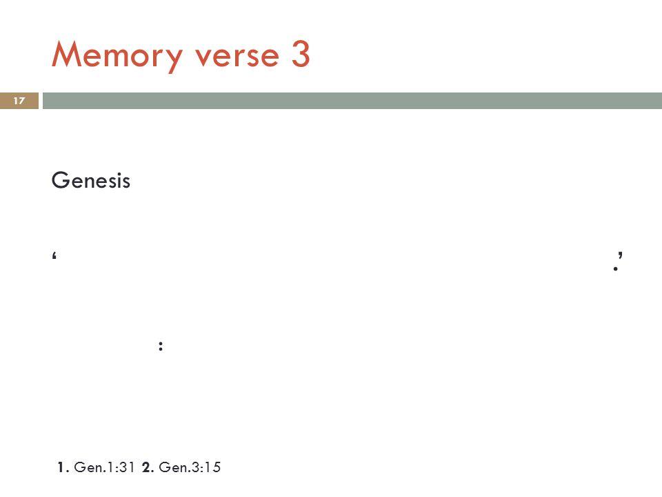 Memory verse 3 17 1. Gen.1:31 2. Gen.3:15 Genesis '.' :