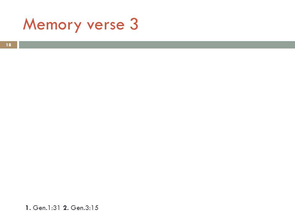 Memory verse 3 18 1. Gen.1:31 2. Gen.3:15