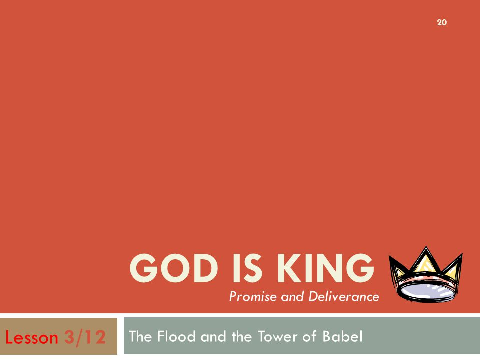 GOD IS KING The Flood and the Tower of Babel 20 Lesson 3/12 Promise and Deliverance