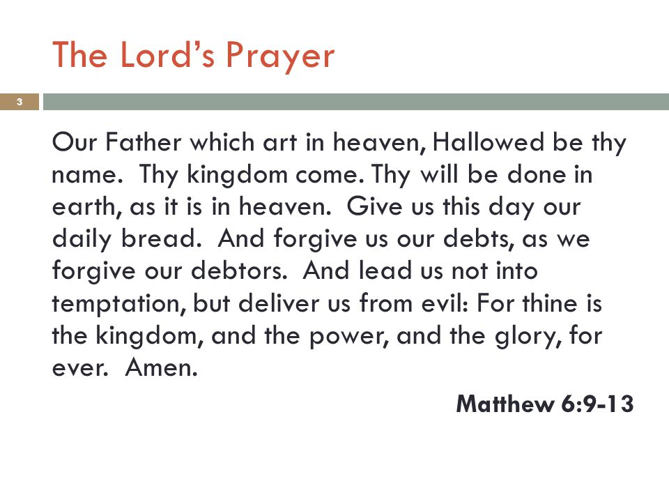 The Lord's Prayer 3 Our Father which art in heaven, Hallowed be thy name.