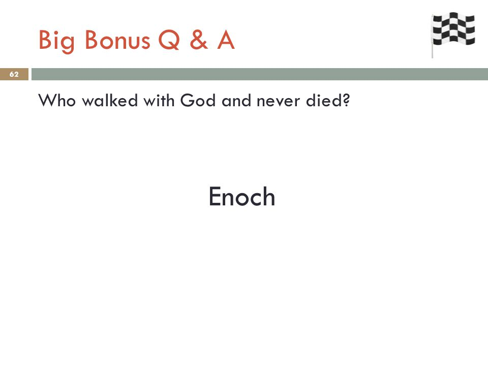 Big Bonus Q & A 62 Who walked with God and never died? Enoch
