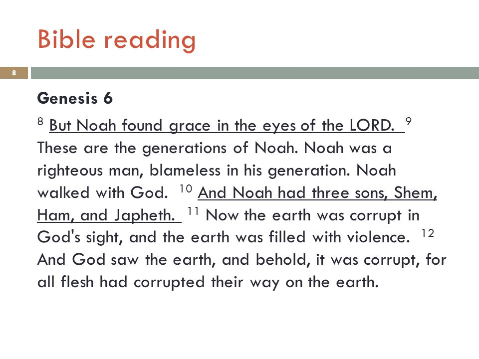 Bible reading 8 Genesis 6 8 But Noah found grace in the eyes of the LORD. 9 These are the generations of Noah. Noah was a righteous man, blameless in