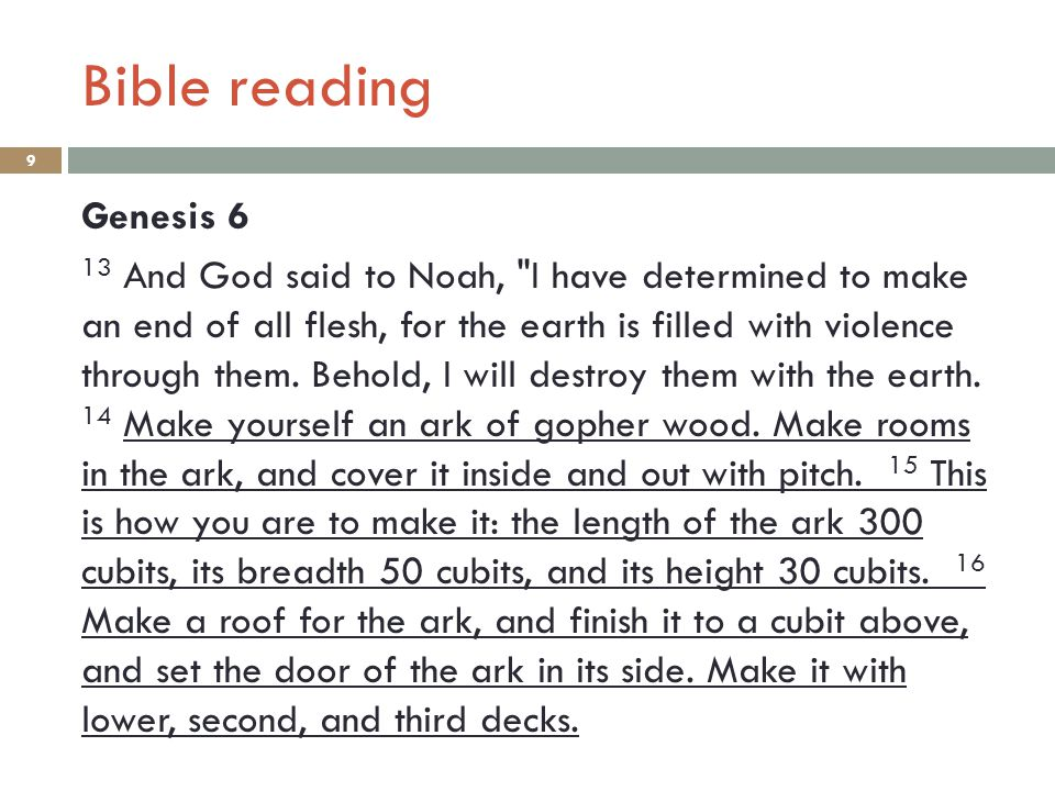 Bible reading 9 Genesis 6 13 And God said to Noah, I have determined to make an end of all flesh, for the earth is filled with violence through them.