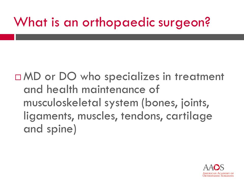 4 What is an orthopaedic surgeon.