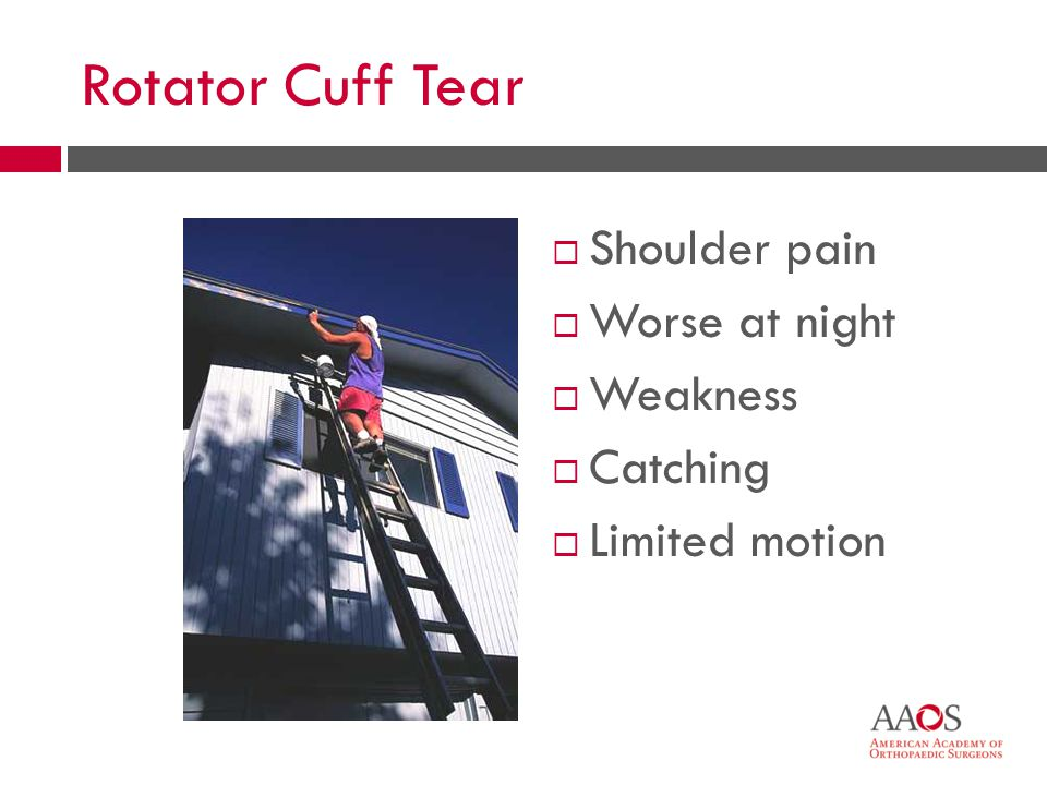 32 Rotator Cuff Tear  Shoulder pain  Worse at night  Weakness  Catching  Limited motion
