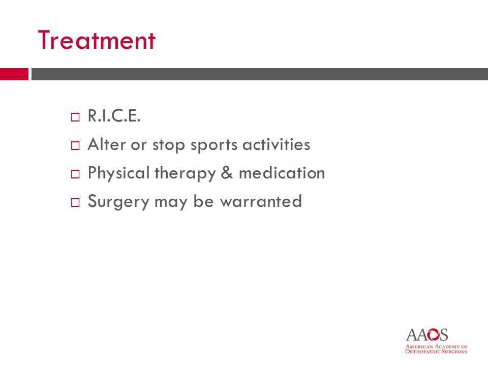 51 Treatment  R.I.C.E.  Alter or stop sports activities  Physical therapy & medication  Surgery may be warranted