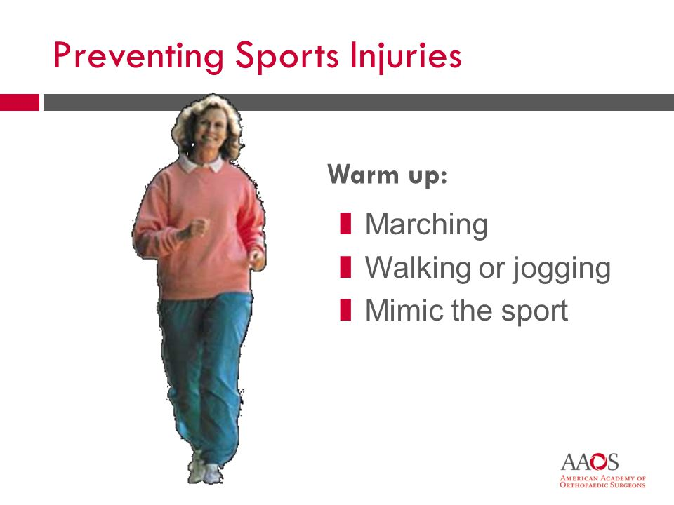 56 Preventing Sports Injuries Warm up: zMarching zWalking or jogging zMimic the sport