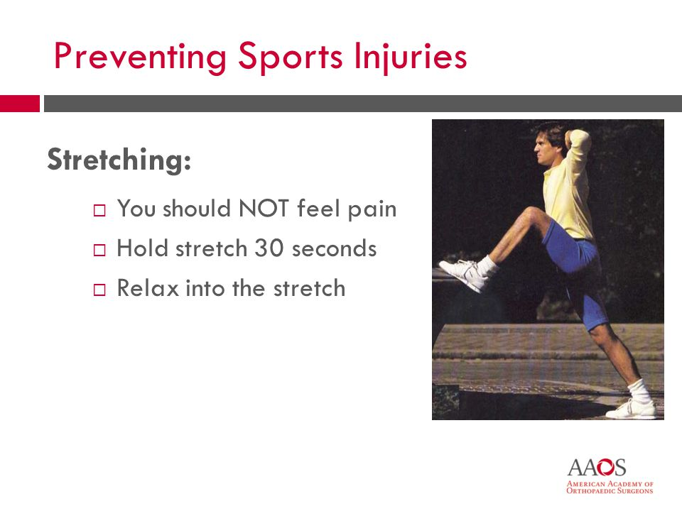 57 Preventing Sports Injuries  You should NOT feel pain  Hold stretch 30 seconds  Relax into the stretch Stretching: