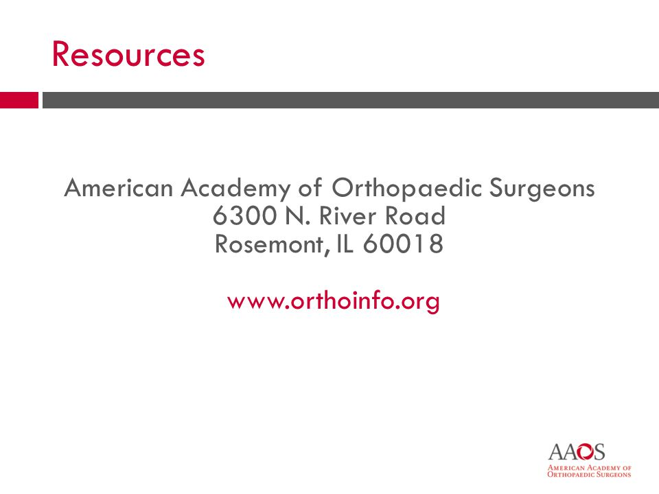 59 American Academy of Orthopaedic Surgeons 6300 N. River Road Rosemont, IL 60018 www.orthoinfo.org Resources