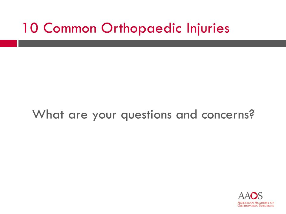 60 What are your questions and concerns? 10 Common Orthopaedic Injuries