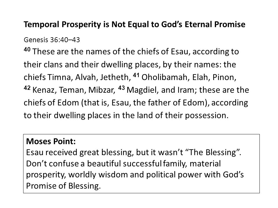 Temporal Prosperity is Not Equal to God's Eternal Promise Genesis 36:40–43 40 These are the names of the chiefs of Esau, according to their clans and