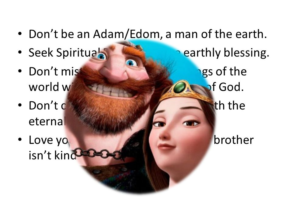 Don't be an Adam/Edom, a man of the earth. Seek Spiritual Blessing above earthly blessing.