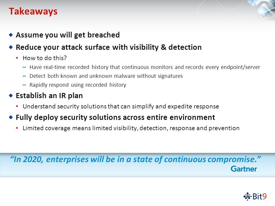 Takeaways Assume you will get breached Reduce your attack surface with visibility & detection How to do this.