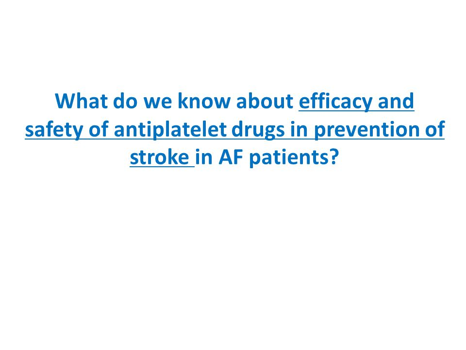 What do we know about efficacy and safety of antiplatelet drugs in prevention of stroke in AF patients?