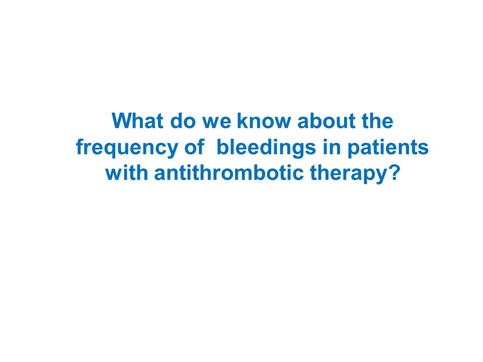 What do we know about the frequency of bleedings in patients with antithrombotic therapy?