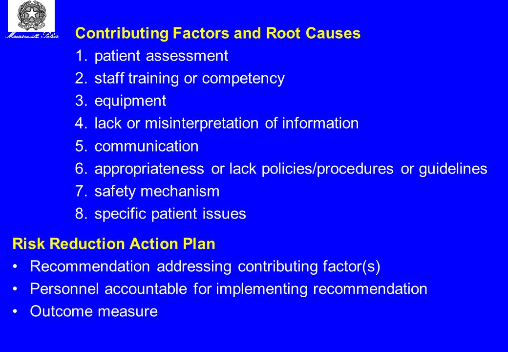 Ministero della Salute Contributing Factors and Root Causes 1.patient assessment 2.staff training or competency 3.equipment 4.lack or misinterpretatio